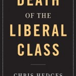 Chris Hedges' Death of the Liberal Class