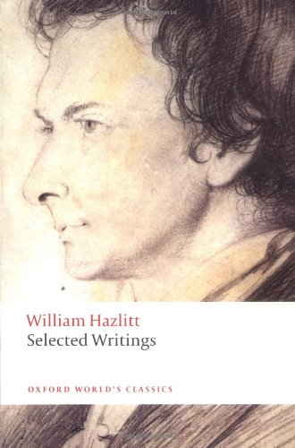 selected essays william hazlitt Selected essays by w hazlitt william hazlitt (1778-1830) was one of the greatest of english essayists, and this selection offers a wide range of his writings: it .