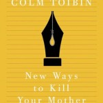 Colm Tóibín's New Ways To Kill Your Mother