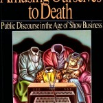 Neil Postman's Amusing Ourselves To Death