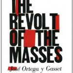 José Ortega y Gasset's The Revolt Of The Masses