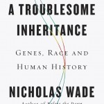 Nicholas Wade's A Troublesome Inheritance