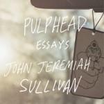 John Jeremiah Sullivan's Pulphead