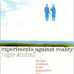 Roger Kimball's Experiments Against Reality
