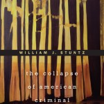 William J. Stuntz's The Collapse Of American Criminal Justice