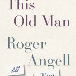 Roger Angell's This Old Man