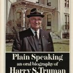 Merle Miller's Plain Speaking: An Oral Biography Of Harry S. Truman