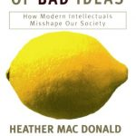 Heather Mac Donald's The Burden Of Bad Ideas