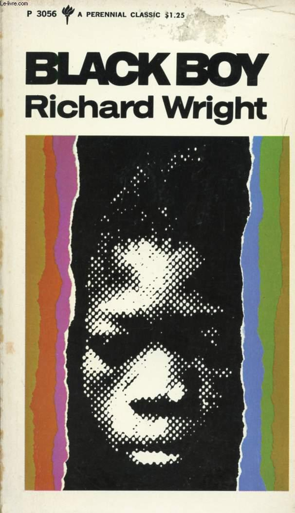 "richard wrights black boy Title: black boy author: richard wright synopsis (courtesy of powell's books): ""richard wright grew up in the woods of mississippi, with."
