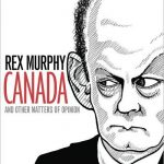 Rex Murphy's Canada And Other Matters Of Opinion