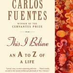 Carlos Fuentes' This I Believe